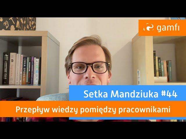 Setka Mandziuka #44 (Gamfi): Przepływ wiedzy pomiędzy pracownikami