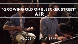 AJR - Growing Old On Bleecker Street [Acoustic]
