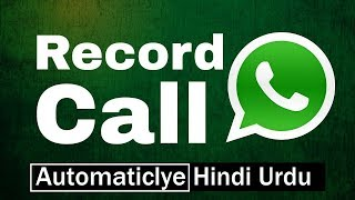 How to Record WhatsApp calls incoming outgoing calls unlimited recording 2018