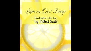 Lemon Oat Bar Soap - Facebook Live Replay - Cold Process Soap Making