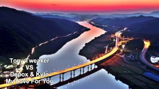Tony Tweaker VS Depox & Kylo - My Love For You (Original Mix)