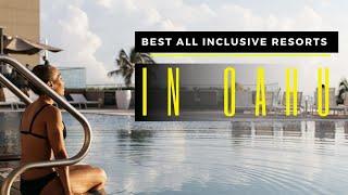 TOP 10 BEST ALL INCLUSIVE RESORTS IN OAHU