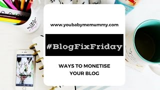 #BlogFixFriday - Ways to Monetise your blog - BLOGGING TIPS