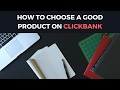 How to Choose a Good Product On Clickbank