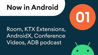 Now in Android: 01 - Room, KTX Extensions, AndroidX, Conference Videos, ADB podcast & more!