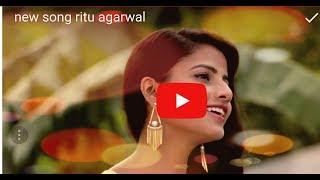 new song ritu agarwal