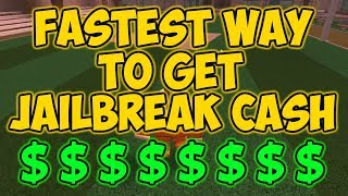 THE FASTEST WAY TO GET ROBLOX JAILBREAK CASH!