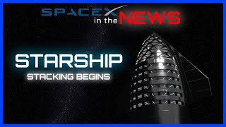 SpaceX Starship Begins Stacking & Crew Dragon Arrives in Florida | SpaceX in the News