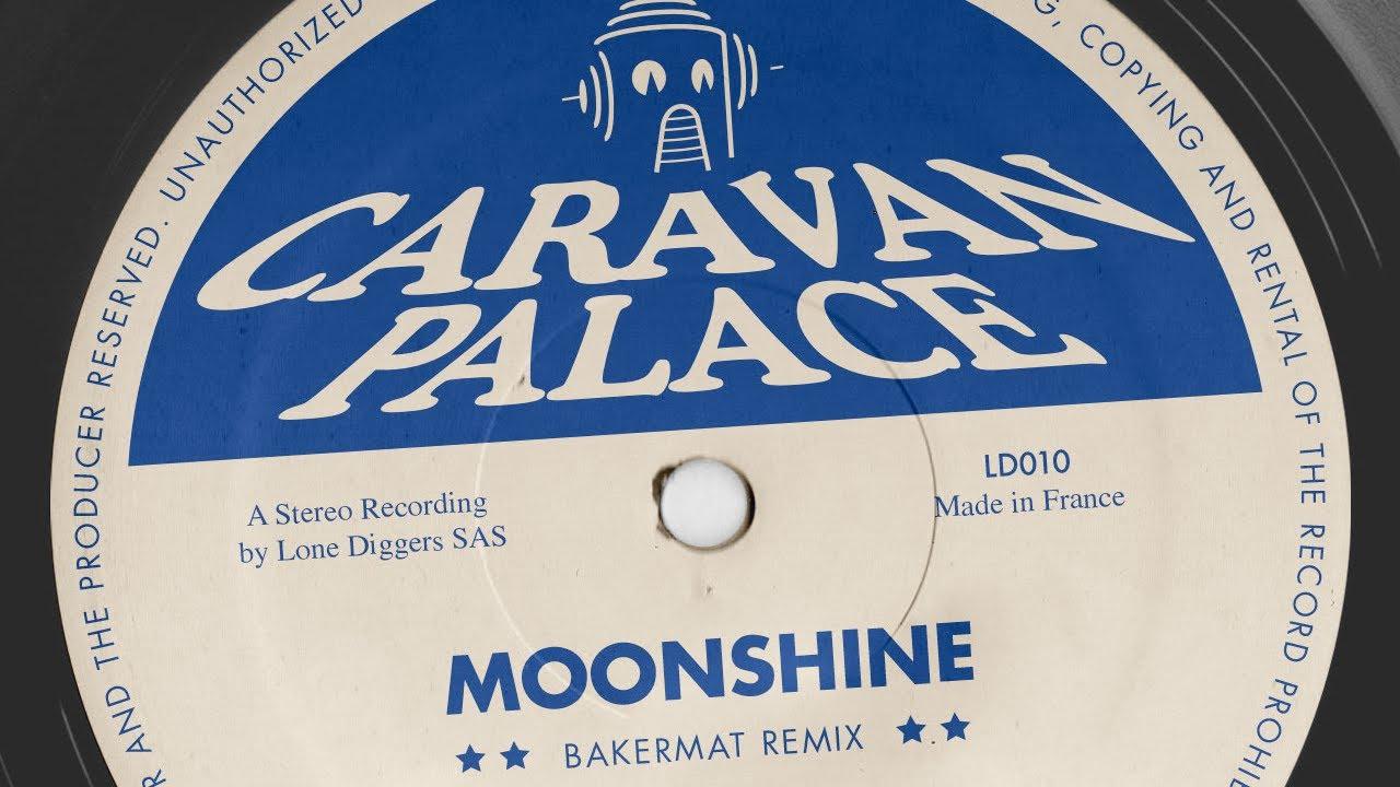 Caravan Palace - Moonshine - BAKERMAT REMIX