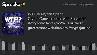 Crypto Conversations with Suryanata Wongtomo from CanYa | Australian government websites are #crypto