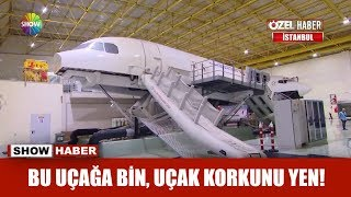 Bu uçağa bin uçak korkusunu yen