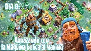 Clash of Clans: Dia 13| Arrazando con la maquina belica al maximo| NV10