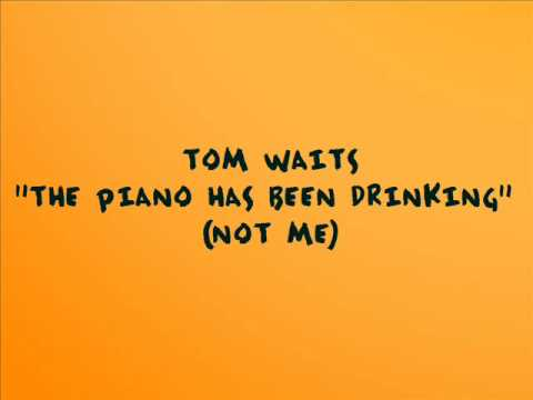Tom Waits - The Piano has been drinking (not me)