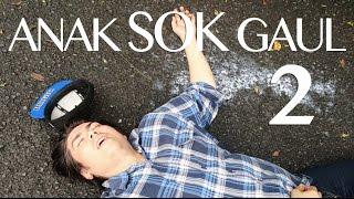 ANAK SOK GAUL 2