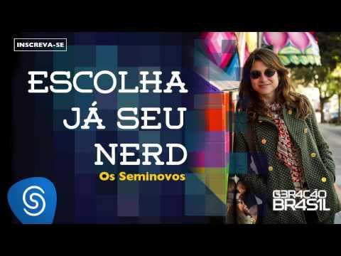 Escolha Já Seu Nerd - Os Seminovos (Trilha Sonora Novela Geração Brasil)