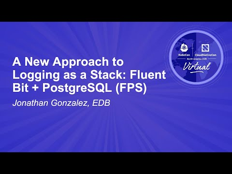 A New Approach to Logging as a Stack: Fluent Bit + PostgreSQL (FPS) - Jonathan Gonzalez, EDB