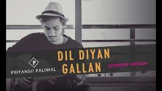 Dil Diyan Gallan (Extended Version)   Tiger Zinda Hai   Priyansh Paliwal