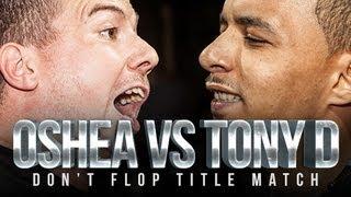 OSHEA VS TONY D | Don't Flop Rap Battle [TITLE MATCH]