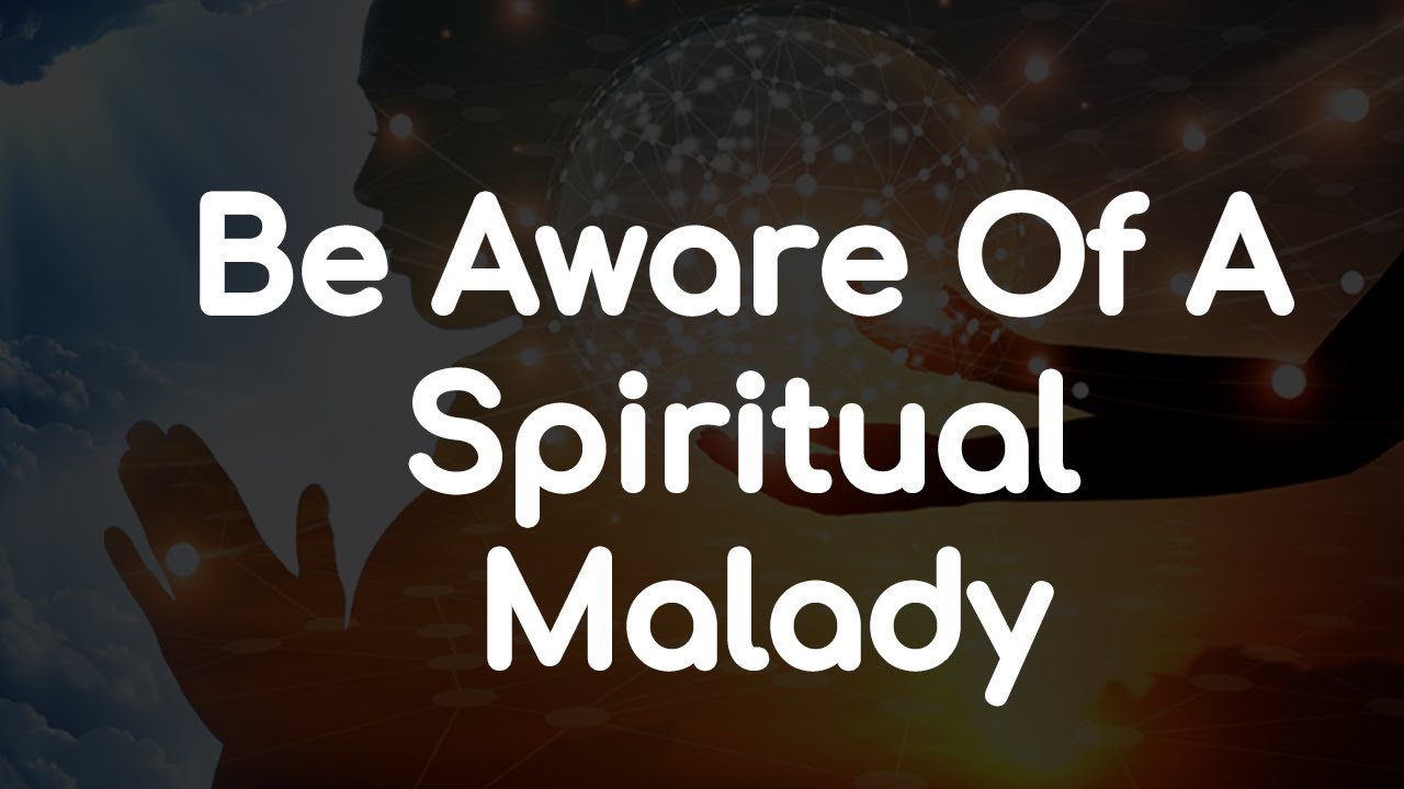 Be Aware Of A Spiritual Malady With These 15 Revealing Signs