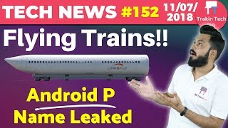 Tech News#152-Flying Trains Soon, Android P , JioPhone Google Maps,Infinix HOT 6 Pro,iPhone X Killed