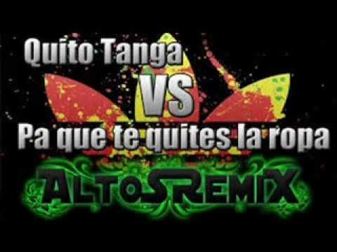 Quito tanga VS pa que te quites la ropa [ALTOS-REMIX]