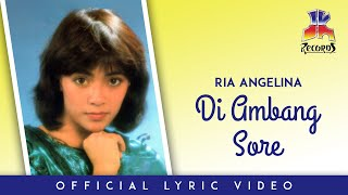 Ria Angelina - Di Ambang Sore (Official Lyric Video)