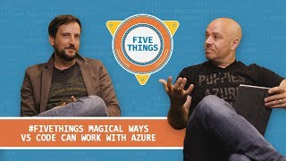 #FiveThings Magical Ways VS Code Can Work with Azure