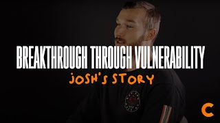 Being Vulnerable Brought The Breakthrough - Josh's Testimony