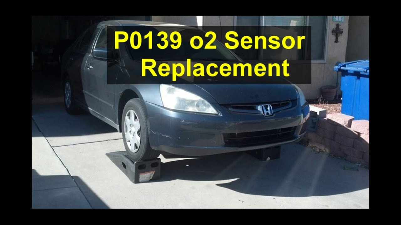 Error Code P0139 O2 Sensor Replacement Honda Accord