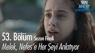 Melek, Nefese her şeyi anlatıyor - Sen Anlat Karadeniz 53. Bölüm  Sezon Finali