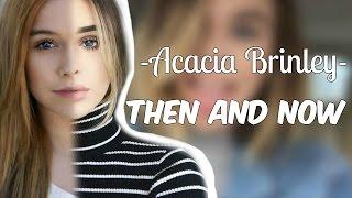 ∞Acacia Brinley Clark - Then & Now!