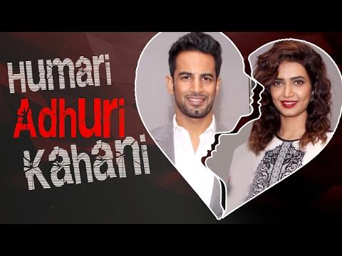 KARISHMA TANNA & UPEN PATEL   Break Up Story   Hamari Adhuri Kahani