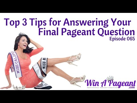 Top 3 Tips for Answering the Final Pageant Question (Episode 065)