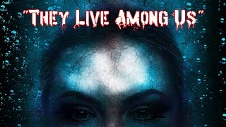 """""""They Live Among Us"""" - True Scary Stories"""