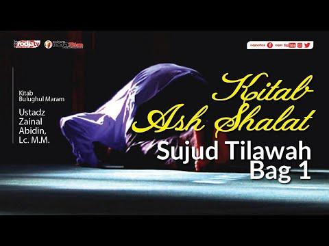 Bulughul Maram: (Kitab Ash Shalat) Sujud Tilawan Bag 1 L Ustadz Zainal Abdin, Lc. M.M.