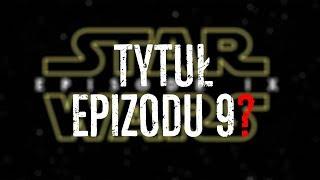 Jaki tytuł EPIZODU 9 Star Wars?