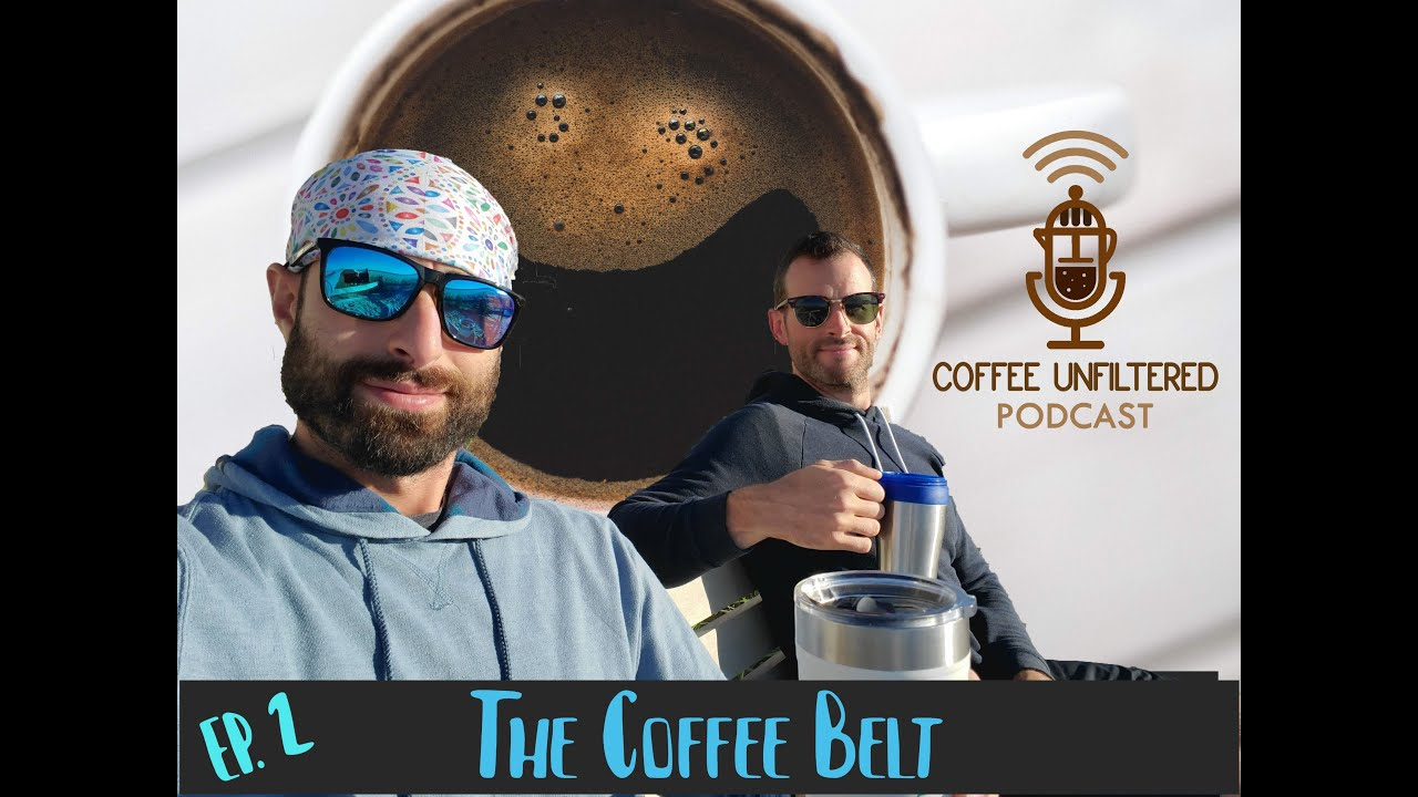 Coffee Unfiltered Episode 2: The Coffee Belt