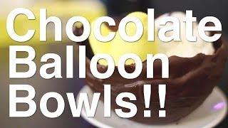 Chocolate Balloon Bowls!!