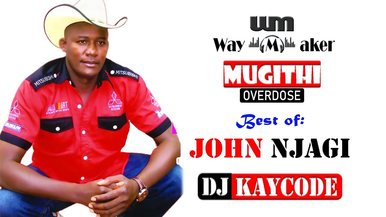 Download MUGITHI OVERDOSE MIX BEST OF JOHN NJAGI BY DJ KAYCODE || WAYMAKER SOUNDS ENT