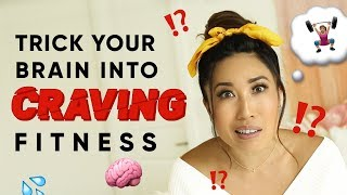 How to train your brain to CRAVE working out
