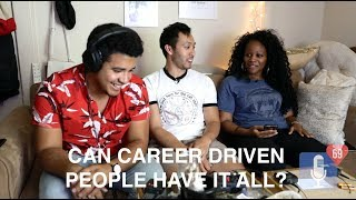 Can Career Driven People Have It All? // Real Talk Love Therapy EP 12