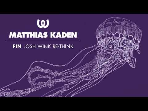 Mathias Kaden -  Fin (Josh Wink Re-Think)