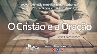 O cristão e a oração  | Culto 02/05/2021