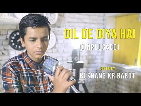 Dil De Diya Hai (Unplugged) | cover by Rushang Kr Barot | Sing Dil Se