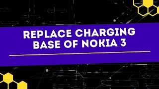 Nokia 3 charging jack changing