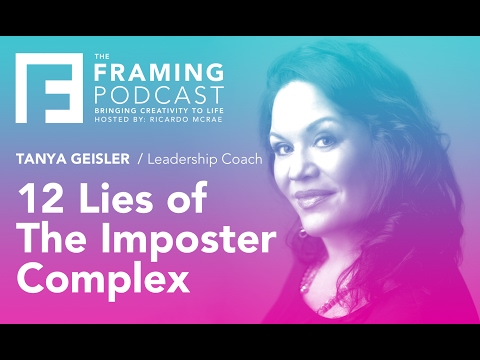 Tanya Geisler 12 Lies of The Imposter Complex | The Framing Podcast E 001