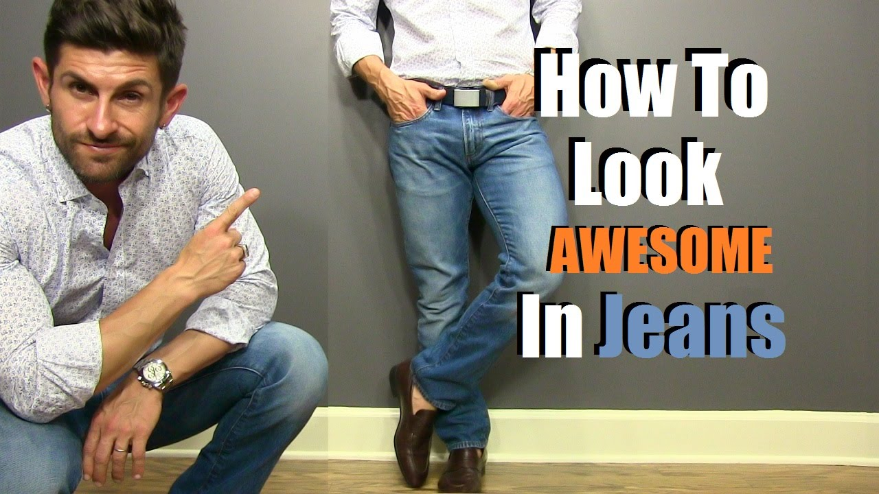 How To Look F King Awesome In Jeans 5 Secrets For Denim