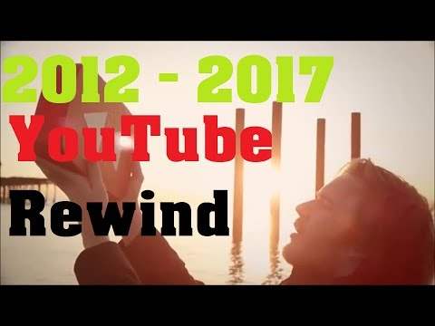 YouTube Rewind 2012   2017 COMPLIATION