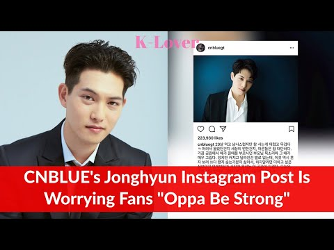 CNBLUE's Jonghyun Instagram Post is Worrying Fans