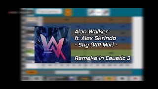 Alan Walker ft. Alex Skrindo - Sky (VIP Mix) Remake Template in Caustic 3